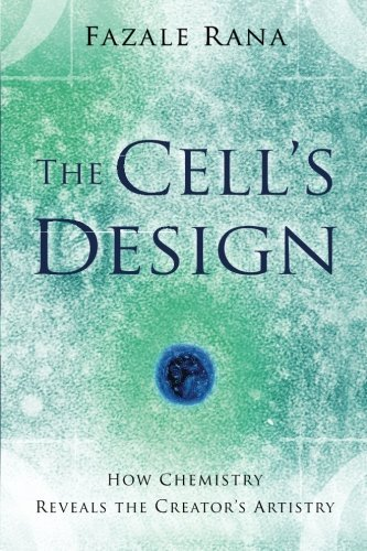 Fazale Rana The Cell's Design How Chemistry Reveals The Creator's Artistry