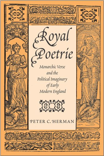 Peter J. Herman Royal Poetrie Monarchic Verse And The Political Imaginary Of Ea
