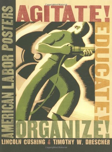 Lincoln Cushing Agitate! Educate! Organize! American Labor Posters