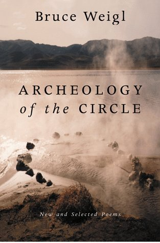 Bruce Weigl Archeology Of The Circle New And Selected Poems