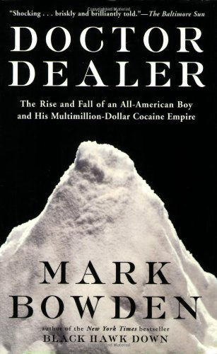 Mark Bowden Doctor Dealer The Rise And Fall Of An All American Boy And His