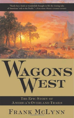 Frank Mclynn Wagons West The Epic Story Of America's Overland Trails