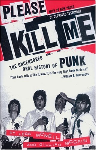 Legs Mcneil Please Kill Me The Uncensored Oral History Of Punk