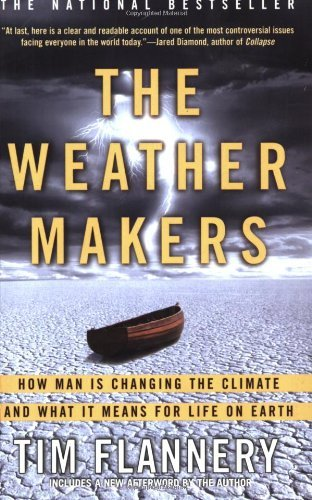 Tim Flannery The Weather Makers How Man Is Changing The Climate And What It Means