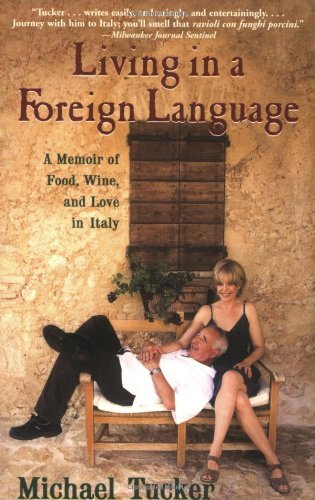 Michael Tucker Living In A Foreign Language A Memoir Of Food Wine And Love In Italy