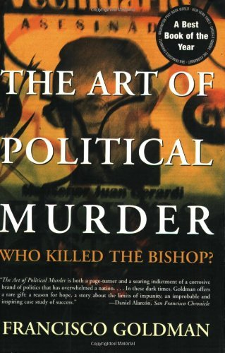 Francisco Goldman The Art Of Political Murder Who Killed The Bishop?
