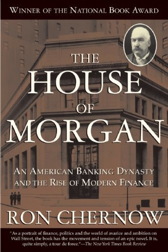Ron Chernow House Of Morgan The An American Banking Dynasty And The Rise Of Moder