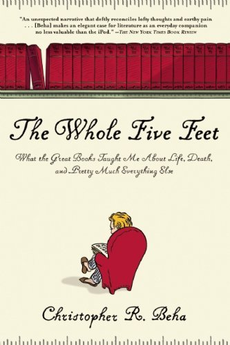 Christopher R. Beha Whole Five Feet What The Great Books Taught Me About Life Death