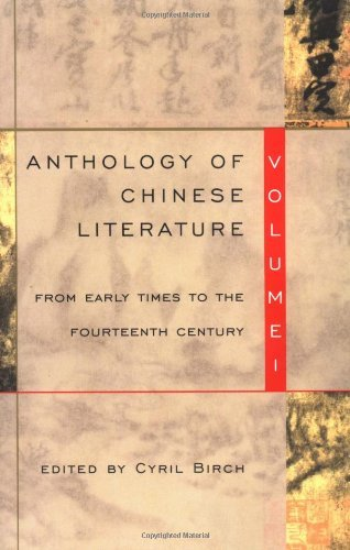 Cyril Birch Anthology Of Chinese Literature Volume I From Early Times To The Fourteenth Cent