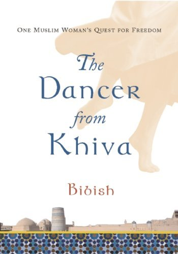 Bibish The Dancer From Khiva One Muslim Woman's Quest For Freedom