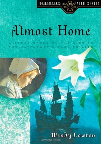 Wendy G. Lawton Almost Home A Story Based On The Life Of The Mayflower's Mary
