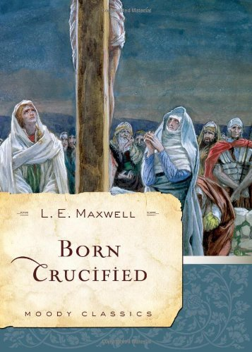 L. E. Maxwell Born Crucified