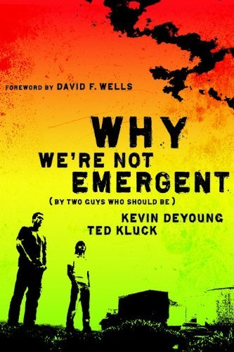 Kevin L. Deyoung Why We're Not Emergent (by Two Guys Who Should Be)