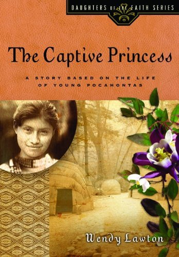 Wendy G. Lawton The Captive Princess A Story Based On The Life Of Young Pocahontas