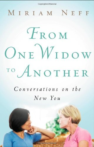 Miriam Neff From One Widow To Another Conversations On The New You