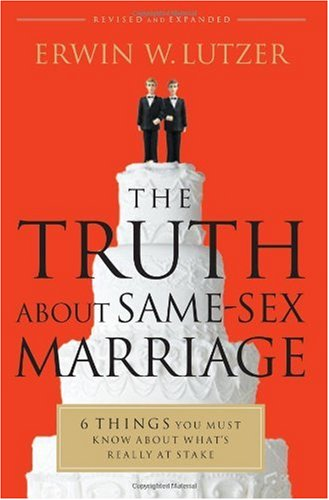 Erwin W. Lutzer The Truth About Same Sex Marriage 6 Things You Must Know About What's Really At Sta Revised Expand