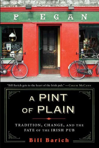 Bill Barich A Pint Of Plain Tradition Change And The Fate Of The Irish Pub
