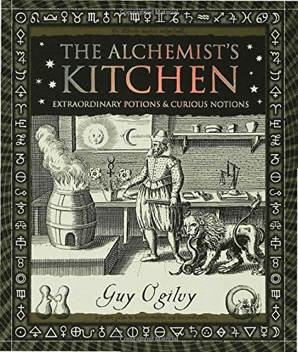 Guy Ogilvy The Alchemist's Kitchen Extraordinary Potions & Curious Notions