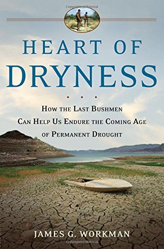James G. Workman Heart Of Dryness How The Last Bushmen Can Help Us Endure The Comin