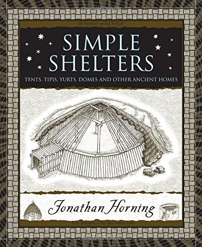 Jonathan Horning Simple Shelters Tents Tipis Yurts Domes And Other Ancient Home