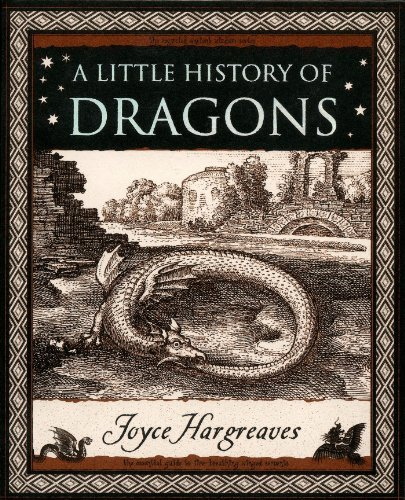 Joyce Hargreaves A Little History Of Dragons The Essential Guide To Fire Breathing Winged Serp