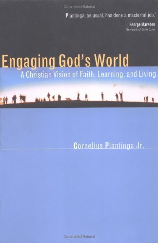 Plantinga Cornelius Jr. Engaging God's World A Christian Vision Of Faith Learning And Living