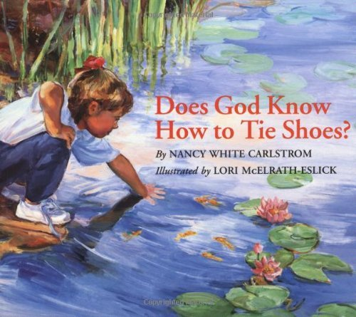 Nancy White Carlstrom Does God Know How To Tie Shoes?