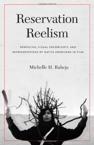 Michelle H. Raheja Reservation Reelism Redfacing Visual Sovereignty And Representation
