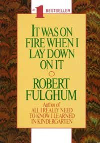 Robert Fulghum It Was On Fire When I Lay Down On It