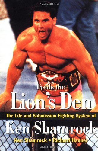 Ken Shamrock Inside The Lion's Den The Life And Submission Fighting System Of Ken Sh