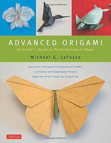 Michael G. Lafosse Advanced Origami An Artist's Guide To Performances In Paper Origa