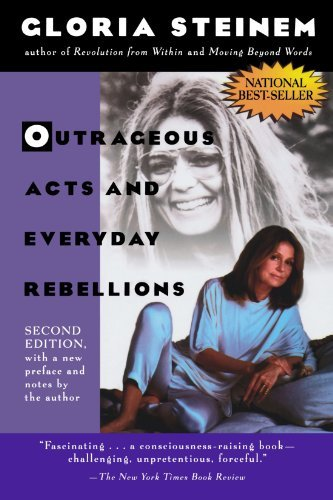 Gloria Steinem Outrageous Acts And Everyday Rebellions Second Edition 0002 Edition;