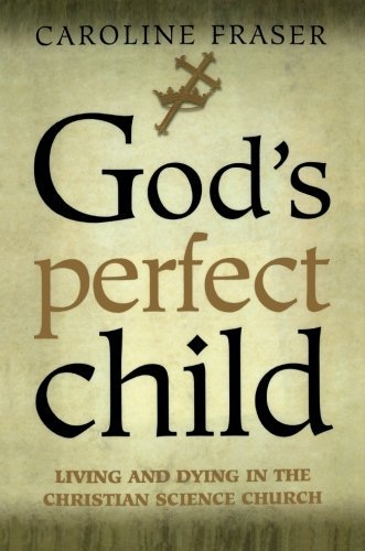 Caroline Fraser God's Perfect Child Living And Dying In The Christian Science Church Owl Books