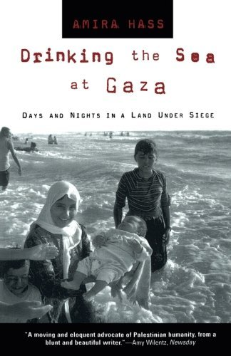 Amira Hass Drinking The Sea At Gaza Days And Nights In A Land Under Siege