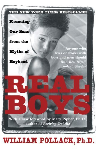 William Pollack Real Boys Rescuing Our Sons From The Myths Of Boyhood