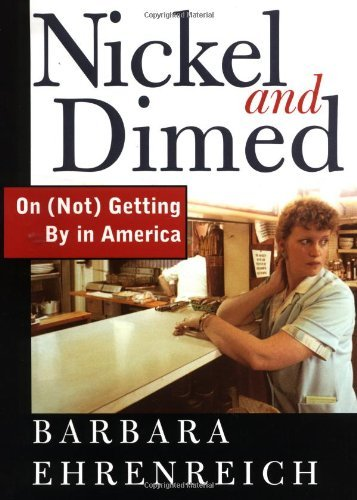 Barbara Ehrenreich Nickel & Dimed On (not) Getting By In America