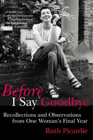 Ruth Picardie Before I Say Goodbye Recollections & Observatio