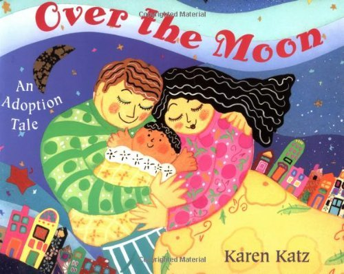 Karen Katz Over The Moon An Adoption Tale