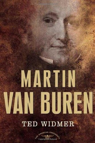 Ted Widmer Martin Van Buren The American Presidents Series The 8th President