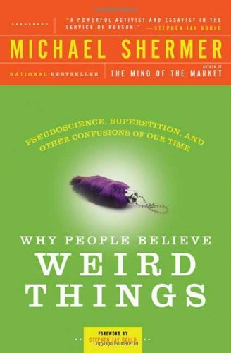 Michael Shermer Why People Believe Weird Things Pseudoscience Superstition And Other Confusions Revised And Exp