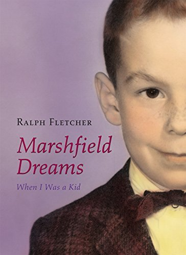 Ralph Fletcher Marshfield Dreams When I Was A Kid