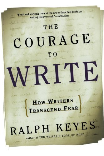 Ralph Keyes The Courage To Write How Writers Transcend Fear