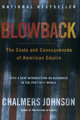 Chalmers Johnson Blowback The Costs And Consequences Of American Empire