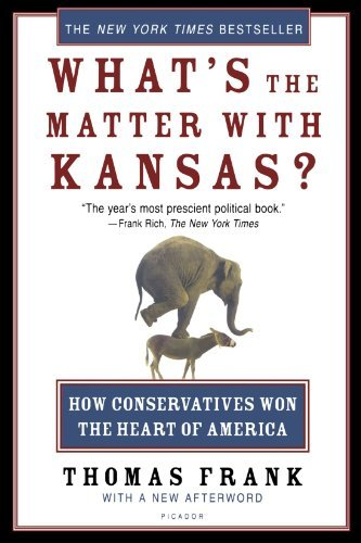 Thomas Frank What's The Matter With Kansas? How Conservatives Won The Heart Of America