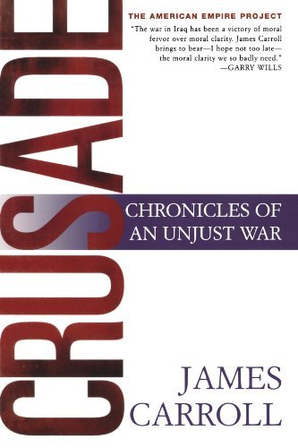 James Carroll Crusade Chronicles Of An Unjust War