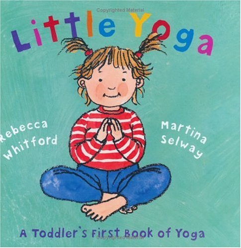 Rebecca Whitford Little Yoga A Toddler's First Book Of Yoga