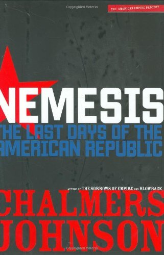 Chalmers Johnson Nemesis Last Days Of The American Republic