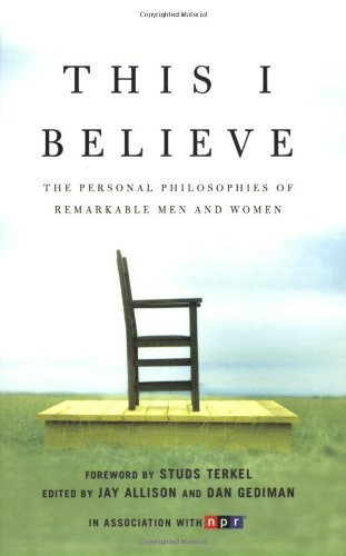Jay Allison This I Believe The Personal Philosophies Of Remarkable Men And W