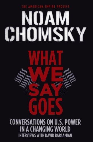 Noam Chomsky What We Say Goes Conversations On U.S. Power In A Changing World