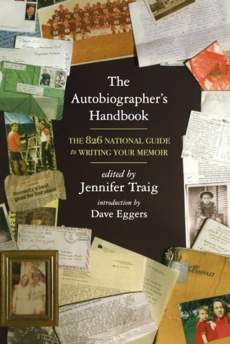 Jennifer Traig The Autobiographer's Handbook The 826 National Guide To Writing Your Memoir